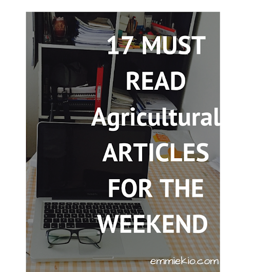 17 Must Read Agricultural Articles for the Weekend | Tracking The Agricultural Scent