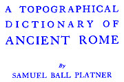 Link to Platner and Ashby's Topographical Dictionary of Ancient Rome