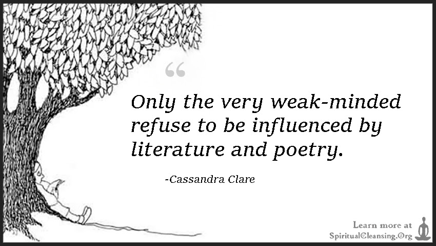 Only The Very Weak Minded Refuse To Be Influenced By Literature And