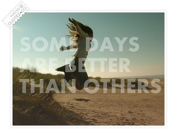 Some Days Are Better Than Others Sad Quote Quotezco