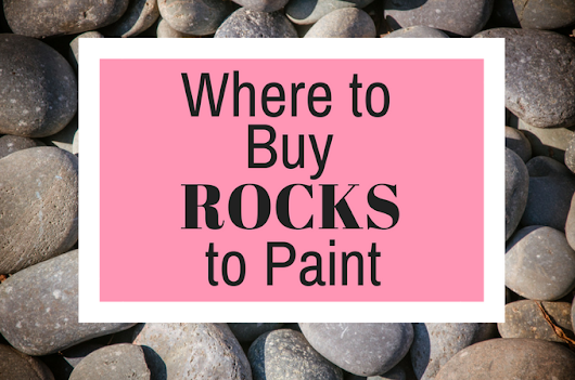 Where to Buy Rocks to Paint - Rock Painting Ideas
