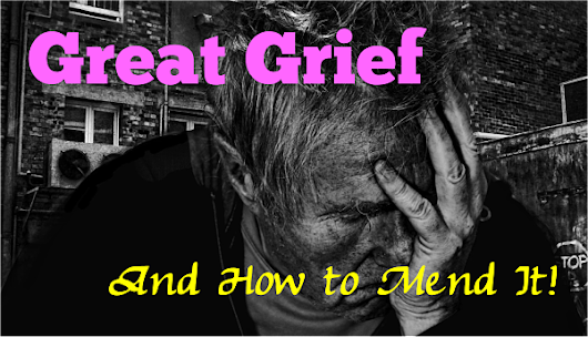 Great Grief and How to Heal It - A HEART SET FREE