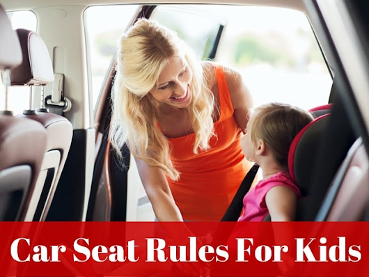 Car Seat Rules For Kids: What You Need To Know - Mommy Today Magazine