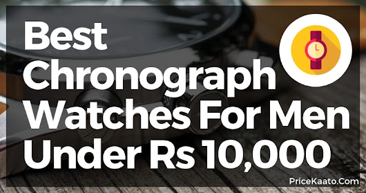 Top 5 Best Chronograph Watches For Men Under Rs 10,000 In India