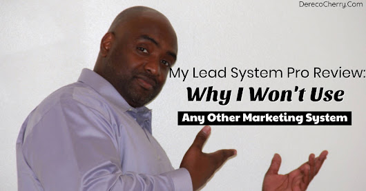 My Lead System Pro Review: Why I Won't Use Any Other Marketing System - Dereco Cherry
