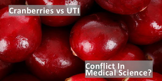 Cranberries vs. UTI - Conflicting Views in Medical Science?