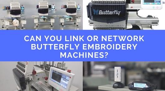 Can you Link or Network Butterfly Embroidery Machines? - Butterfly Commercial Embroidery Machines