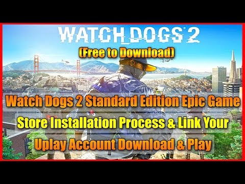 Watch Dogs 2 Epic Game Store Installation Process & Link Your Uplay Acco...