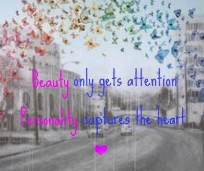Beauty Only Gets Attention Personality Captures The Heart