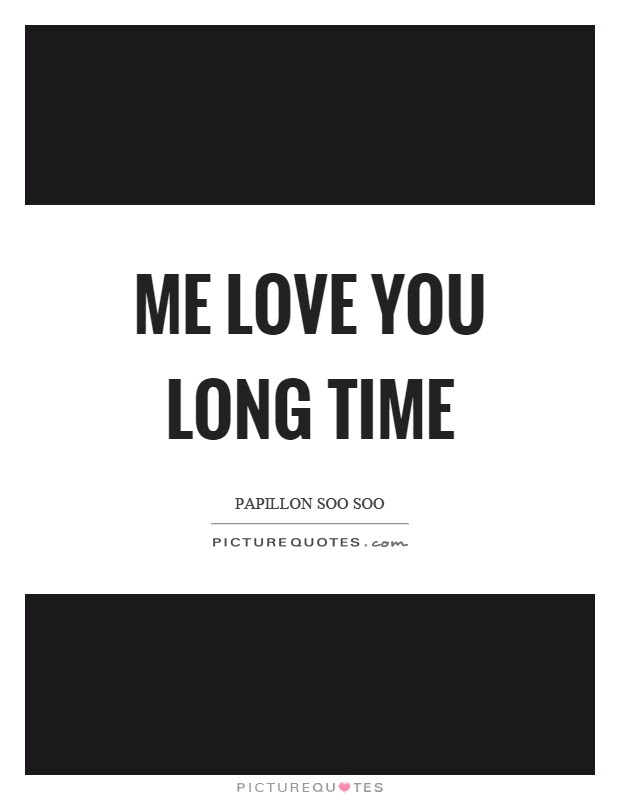 Me Love You Long Time Picture Quotes