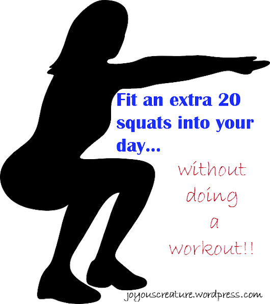Fit an extra 20 squats into your day...without the work out!