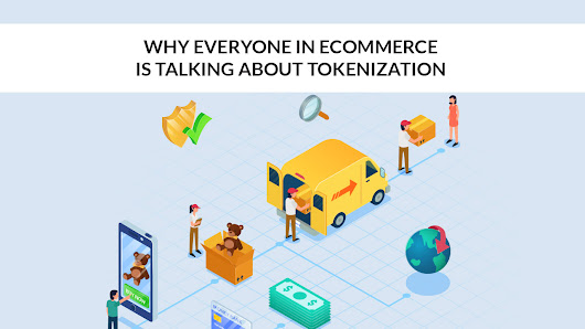 Tokenization - Why Everyone in eCommerce is Talking About It