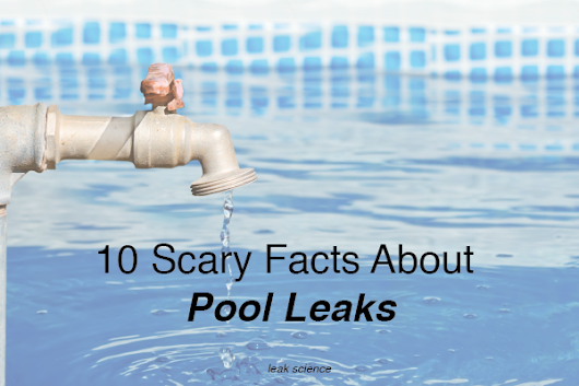 10 Scary Facts About Swimming Pool Leaks | Leak Science