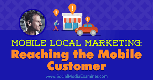 Mobile Local Marketing: Reaching the Mobile Customer : Social Media Examiner