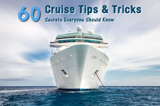Best 60 Cruise Tips for First Time Cruisers
