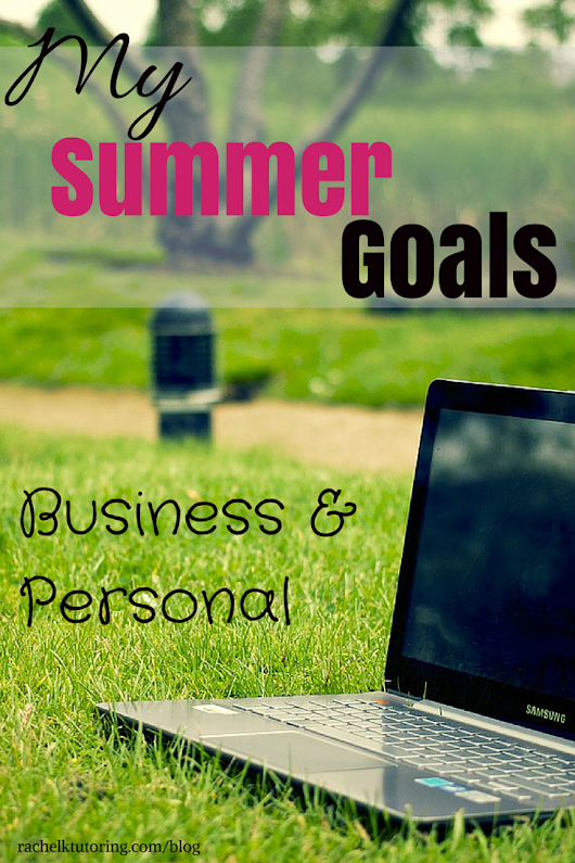 Summer Goals - Rachel K Tutoring Blog