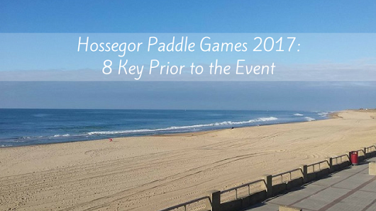 Hossegor Paddle Games 2017: 8 Key Prior to the Event - TotalSUP