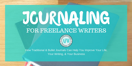 How I'm Using Journaling to Change My Writing Career (and My Life) | All Freelance Writing