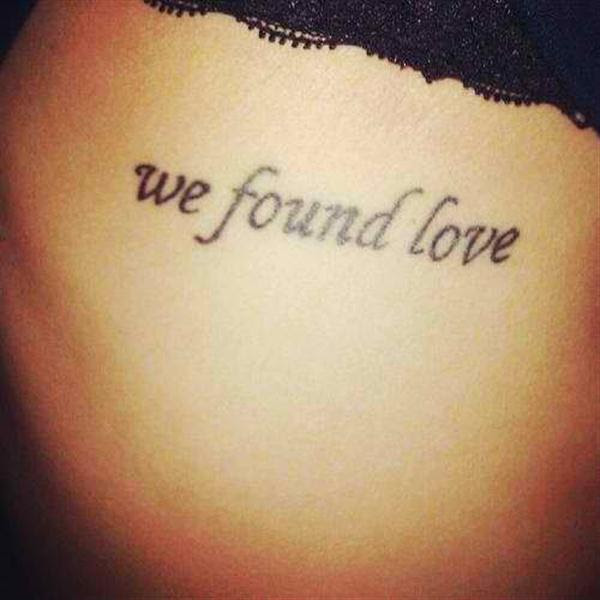We Found Love Quote Tattoo