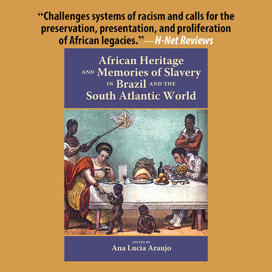 Cambria Press Publication Review: African Heritage and Memories of Slavery in Brazil and the South Atlantic World