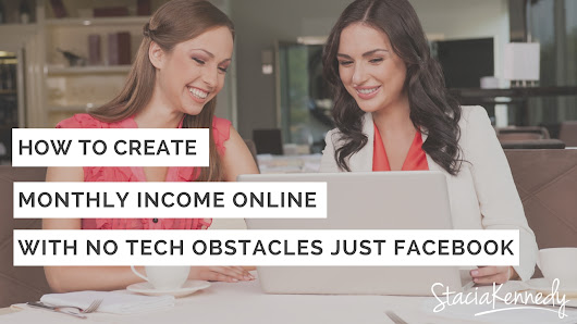 How to Create Monthly Income Online with No Tech Obstacles Just Facebook - Stacia Kennedy