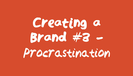 Creating a Brand #3 - Stop Procrastinating! | Creating a Brand | Branding | Creating a Brand | Kieran Harrod Graphic Design