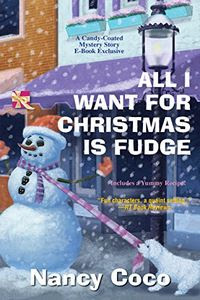 All I Want For Christmas is Fudge by Nancy Coco