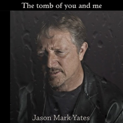 THE TOMB OF YOU AND ME © 2017 by Jason mark yates