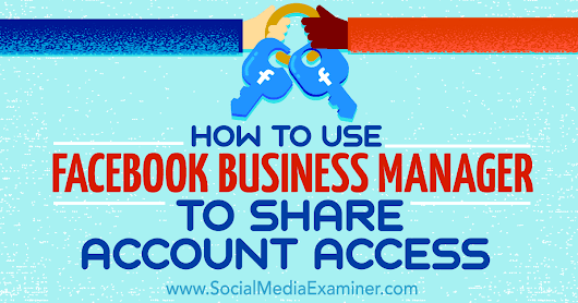 How to Use Facebook Business Manager to Share Account Access : Social Media Examiner