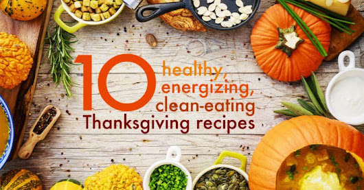 10 Healthy, energizing, clean-eating Thanksgiving recipes