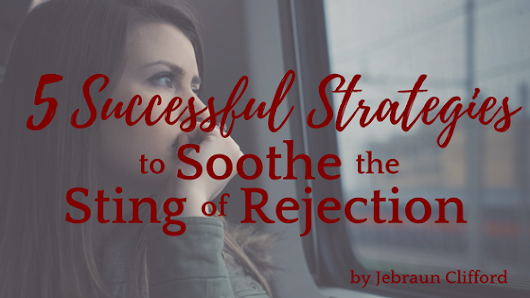 5 Successful Strategies to Soothe the Sting of Rejection