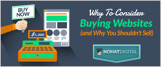 Why To Consider Buying Websites (and Why You Shouldn't Sell) - NoHatDigital.com