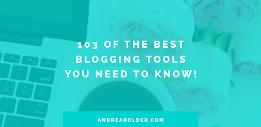 103 OF THE BEST BLOGGING TOOLS YOU NEED TO KNOW (+ PRINTABLE LIST)