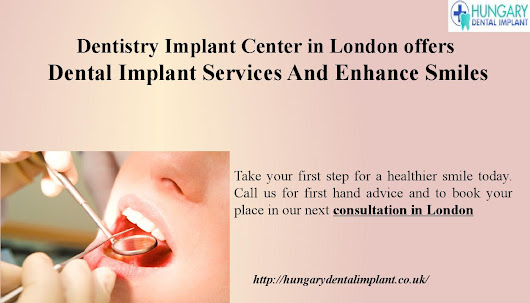 Dentistry Implant Center in London offers Dental Implant Services And Enhance Smiles