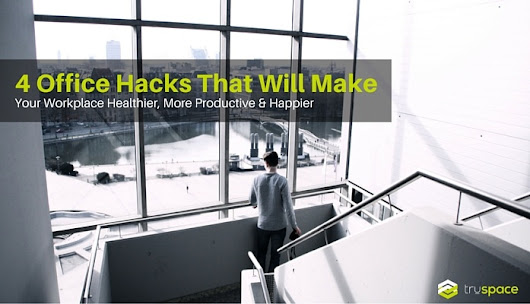 4 Office Hacks That Will Make Your Workplace Healthier, More Productive & Happier