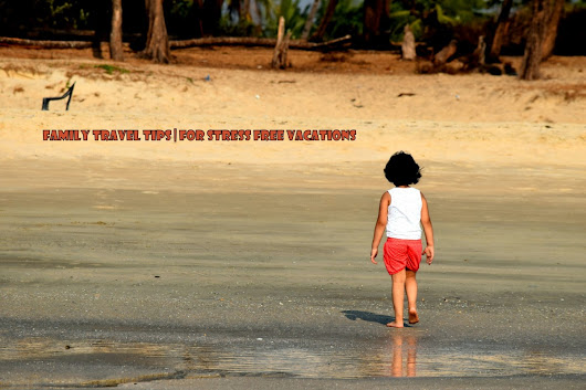 15 Family Travel Tips | For stress free vacations