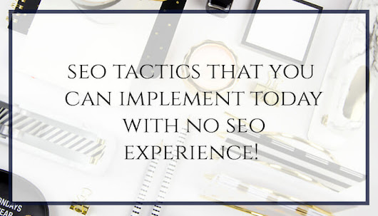 SEO Tactics That You Can Implement Today With No SEO Experience | Nancy Badillo