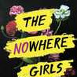 Anywhere outbound new life starts now: THE NOWHERE GIRLS.