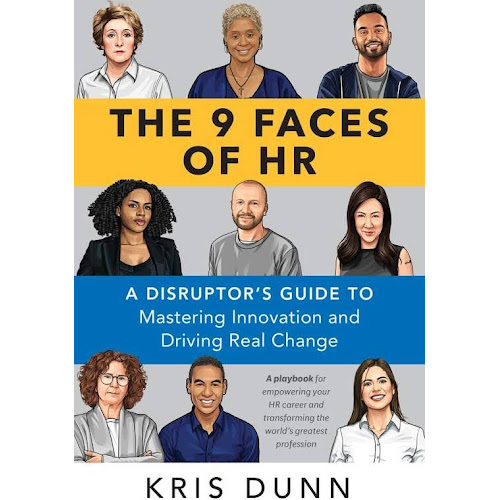 The 9 Faces of Hr: A Disruptor's Guide to Mastering Innovation and Driving Real Change [Book]