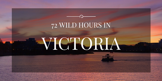 An Adventurer's Guide to 72 Hours in Victoria, B.C.