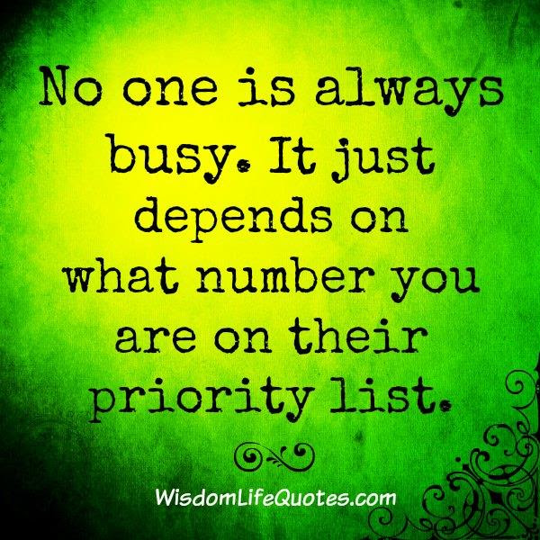 No One Is Always Busy Wisdom Life Quotes