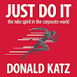 Amazon.com: Just Do It: The Nike Spirit in the Corporate World (Audible Audio Edition): Donald Katz, Brian Sutherland, Audible Studios: Books