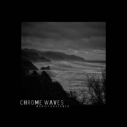 CHROME WAVES Debut Album 'A Grief Observed' Due In March; Mini-Tour Set – Riff Relevant