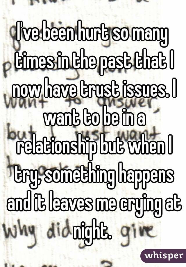 Ive Been Hurt So Many Times In The Past That I Now Have Trust