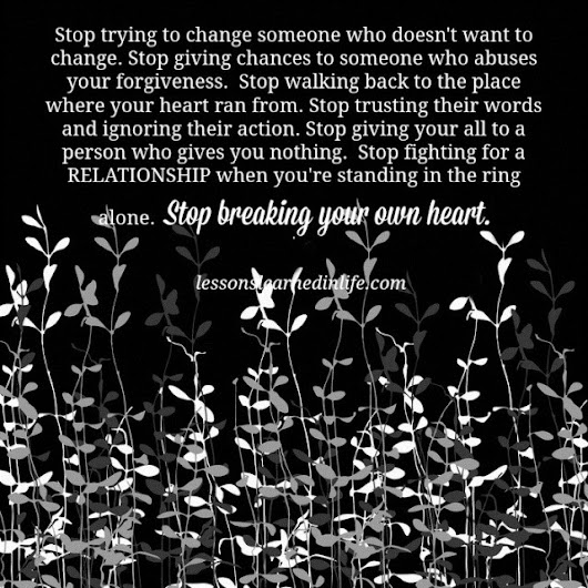 Lessons Learned in Life | Stop breaking your own heart.