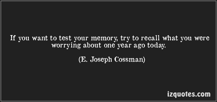 If You Want To Test Your Memory Try To Recall What You Were Worring