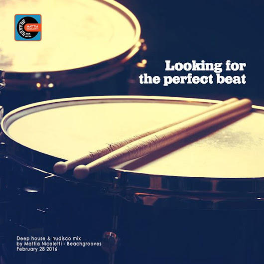 Looking for the perfect beat - Deep House & Nudisco mix by Mattia Nicoletti - Beachgrooves - Feb 28