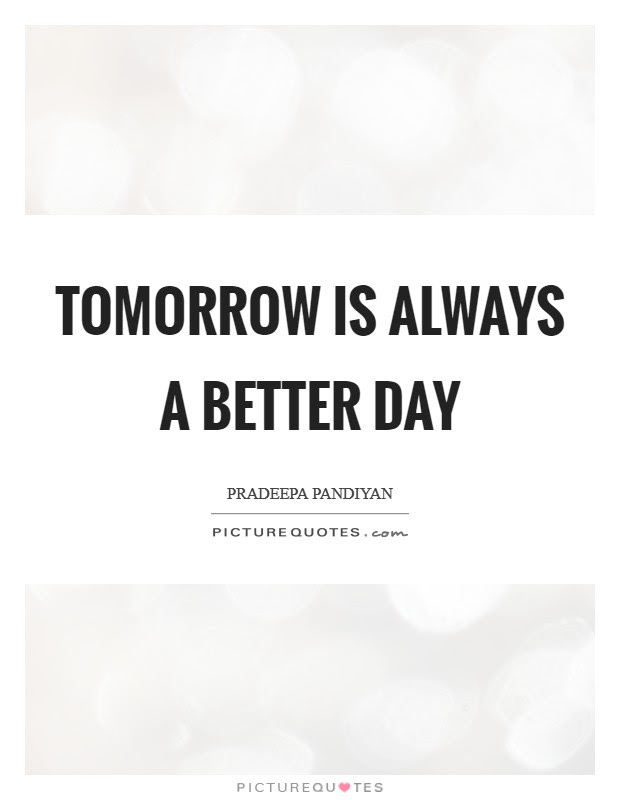 Tomorrow Is Always A Better Day Picture Quotes