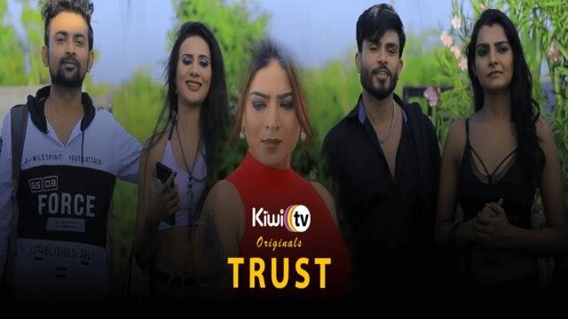Trust (2021) - KiwiTV Exclusive WebSeries Season 1 (EP 1-3 Added)