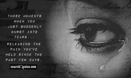 Quotes About Bursting Into Tears 24 Quotes